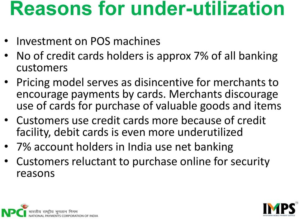 Merchants discourage use of cards for purchase of valuable goods and items Customers use credit cards more because of