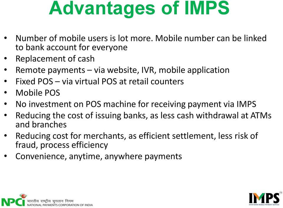 application Fixed POS via virtual POS at retail counters Mobile POS No investment on POS machine for receiving payment via IMPS