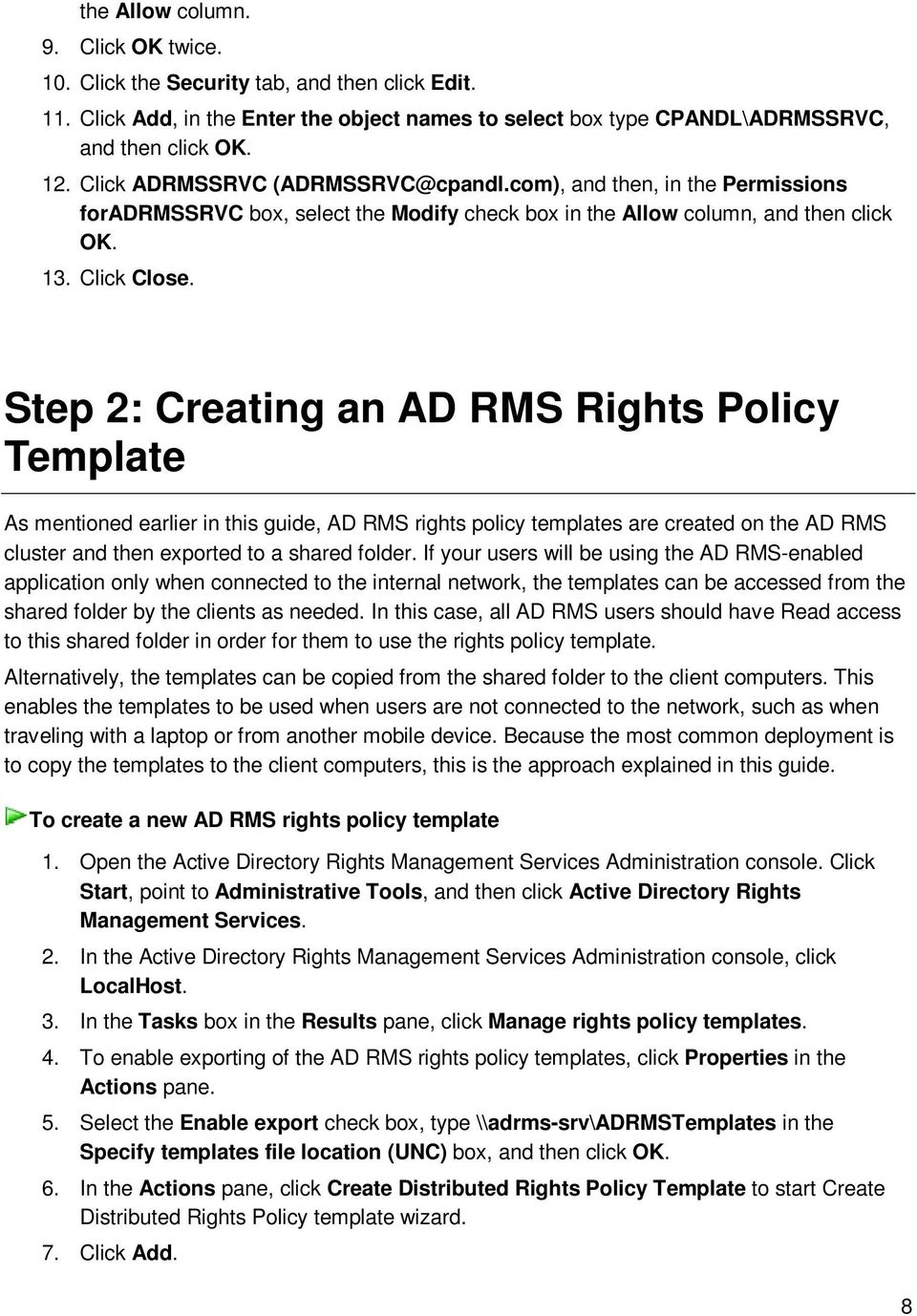 Step 2: Creating an AD RMS Rights Policy Template As mentioned earlier in this guide, AD RMS rights policy templates are created on the AD RMS cluster and then exported to a shared folder.