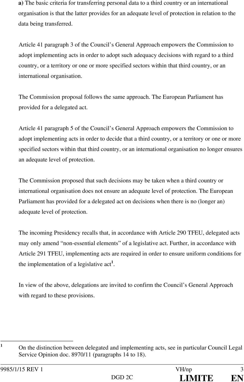 Article 41 paragraph 3 of the Council s General Approach empowers the Commission to adopt implementing acts in order to adopt such adequacy decisions with regard to a third country, or a territory or