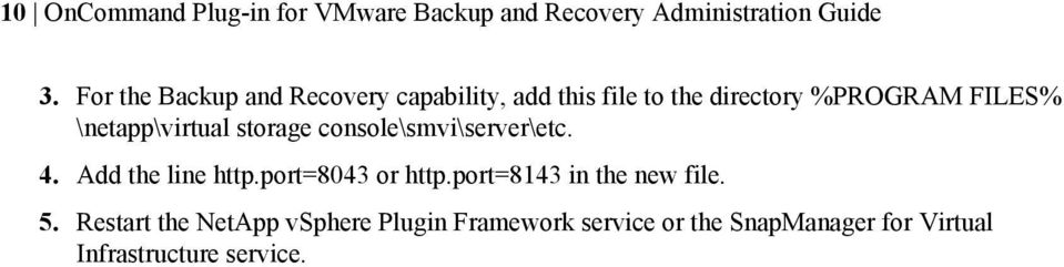 \netapp\virtual storage console\smvi\server\etc. 4. Add the line http.port=8043 or http.