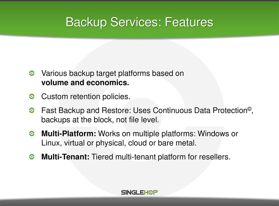 Fast Backup and Restore: Uses Continuous Data Protection, backups at the block, not file
