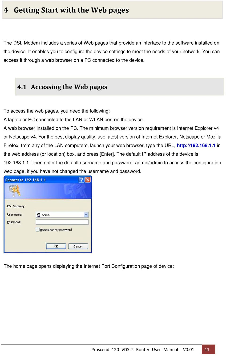 1 Accessing the Web pages To access the web pages, you need the following: A laptop or PC connected to the LAN or WLAN port on the device. A web browser installed on the PC.