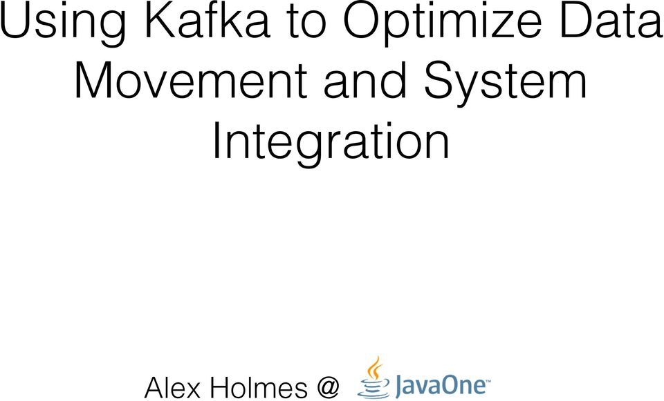 Using Kafka to Optimize Data Movement and System Integration