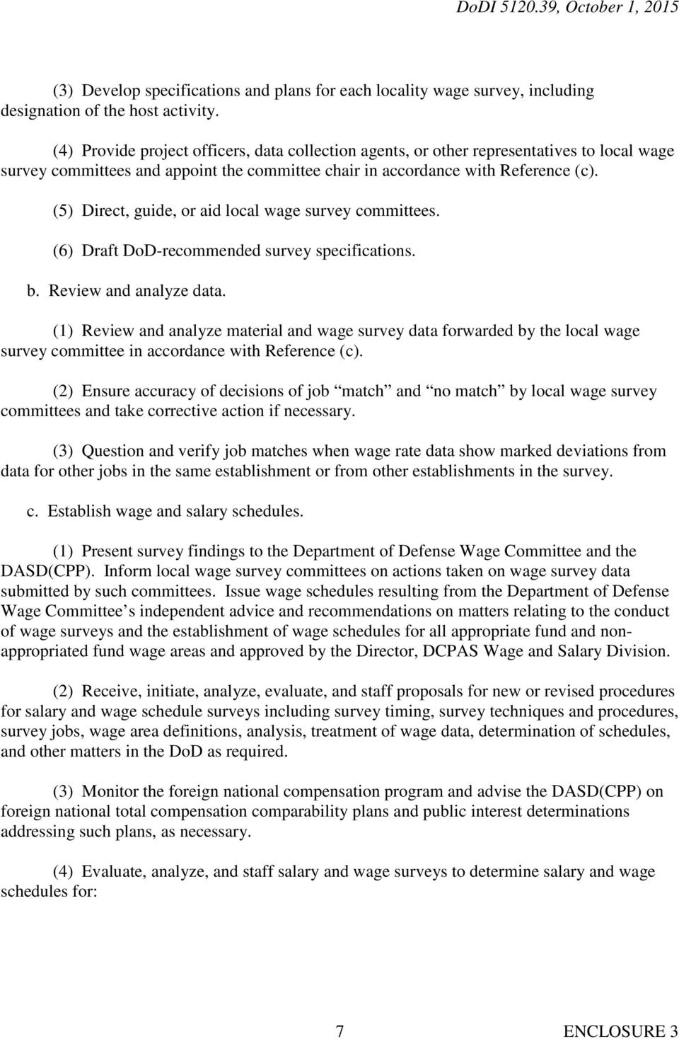 (5) Direct, guide, or aid local wage survey committees. (6) Draft DoD-recommended survey specifications. b. Review and analyze data.