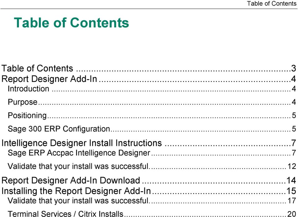 ..7 Sage ERP Accpac Intelligence Designer... 7 Validate that your install was successful.