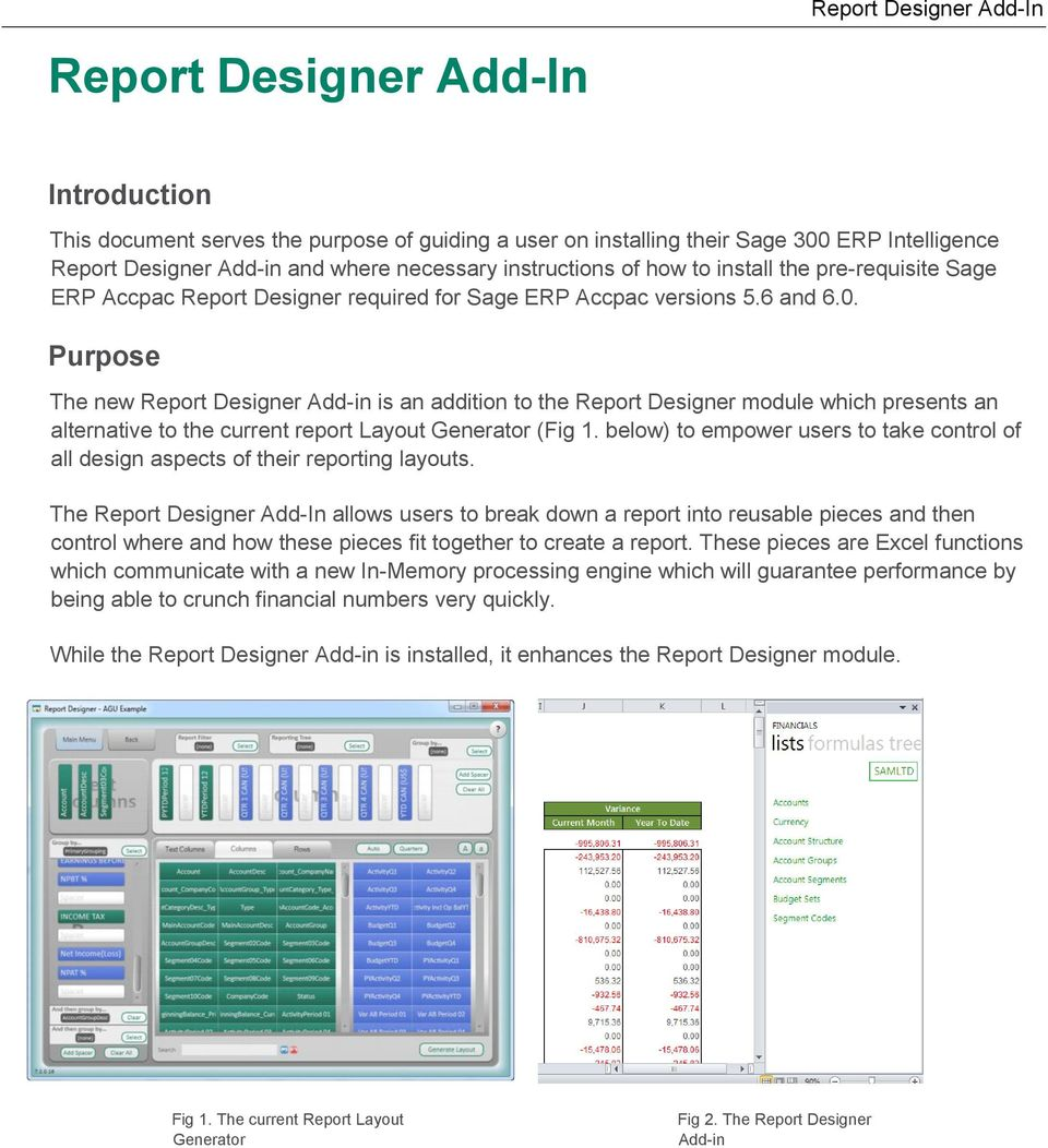 Purpose The new Report Designer Add-in is an addition to the Report Designer module which presents an alternative to the current report Layout Generator (Fig 1.