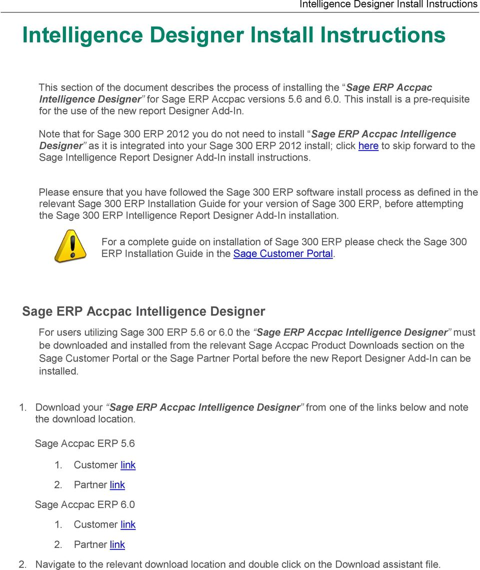 Note that for Sage 300 ERP 2012 you do not need to install Sage ERP Accpac Intelligence Designer as it is integrated into your Sage 300 ERP 2012 install; click here to skip forward to the Sage