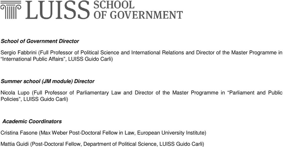 Law and Director of the Master Programme in Parliament and Public Policies, LUISS Guido Carli) Academic Coordinators Cristina Fasone (Max