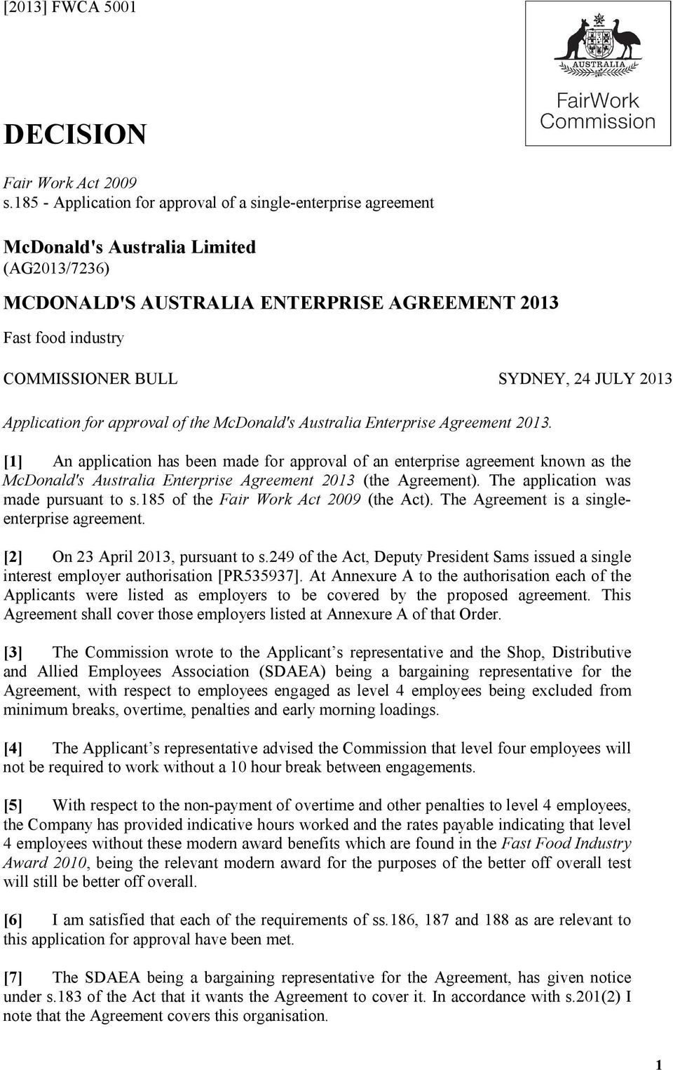 24 JULY 2013 Application for approval of the McDonald's Australia Enterprise Agreement 2013.