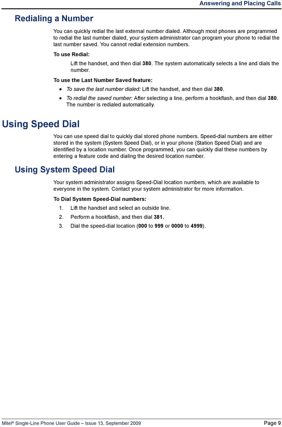 To use Redial: Lift the handset, and then dial 380. The system automatically selects a line and dials the number.
