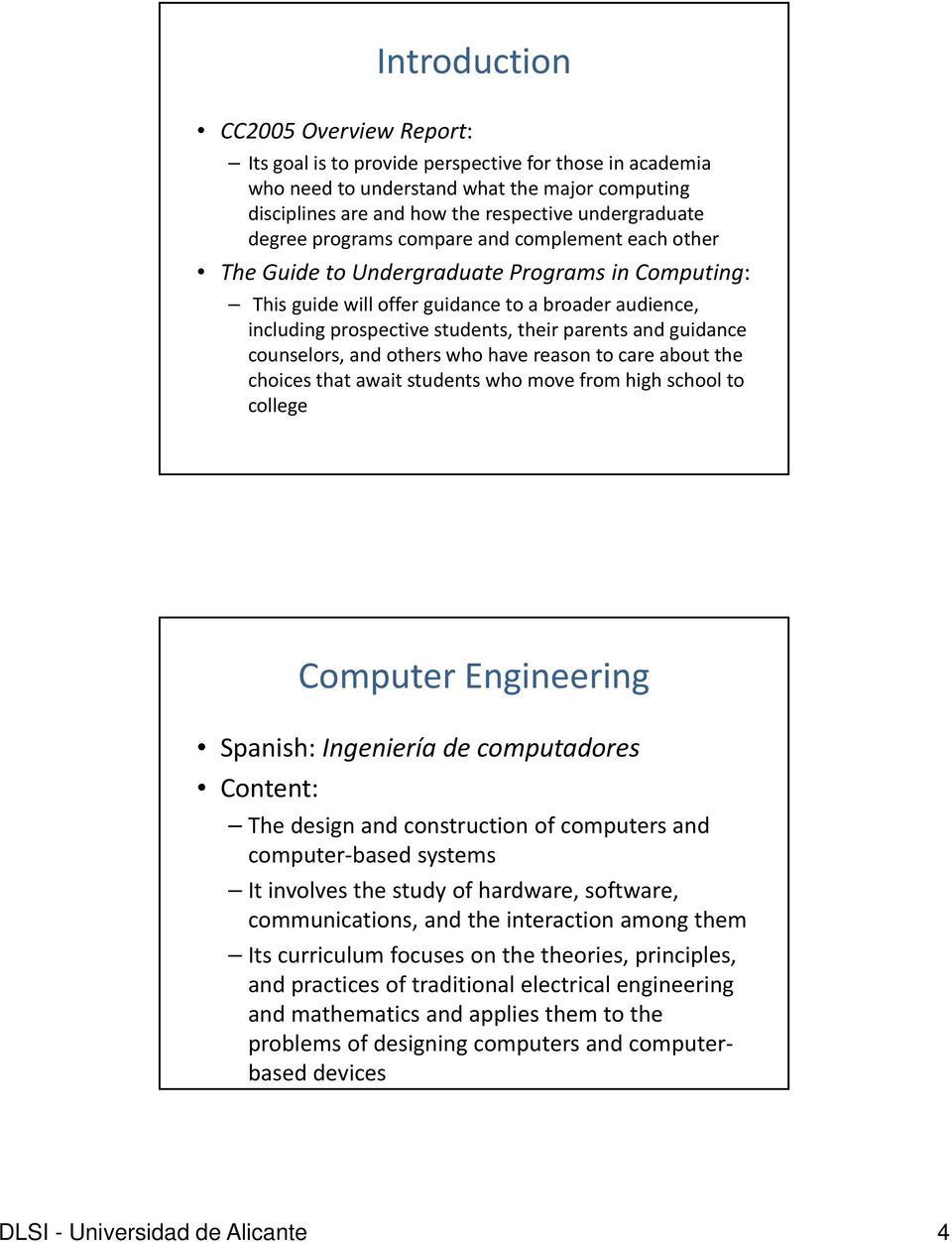 and guidance counselors, and others who have reason to care about the choices that await students who move from high school to college Computer Engineering Spanish: Ingeniería de computadores