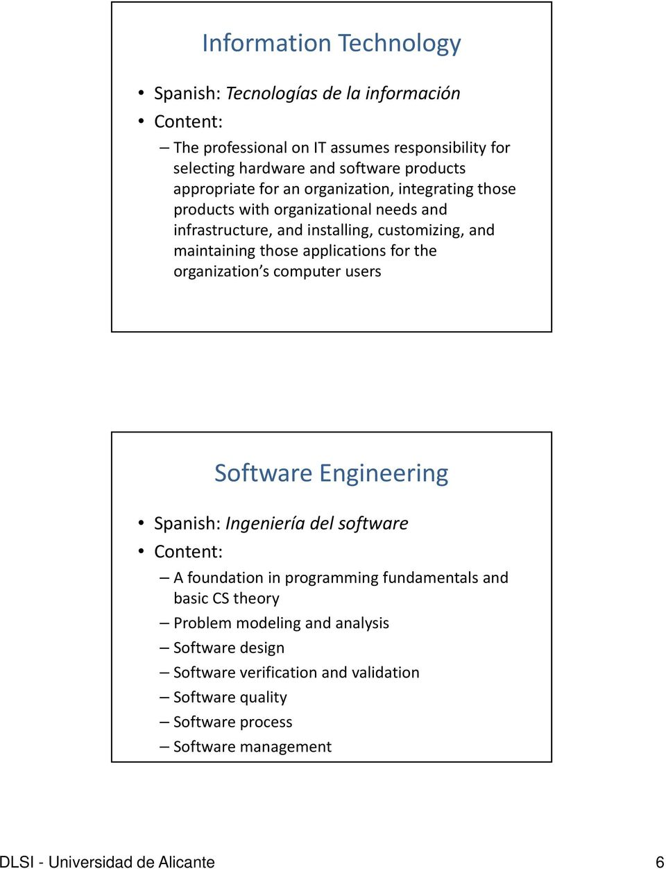 applications for the organization s computer users Software Engineering Spanish: Ingeniería del software Content: A foundation in programming fundamentals and basic