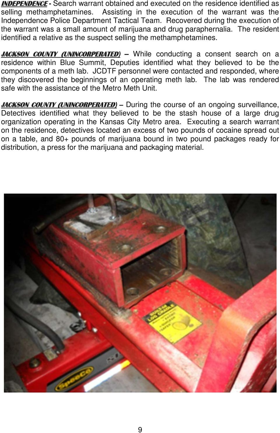 The pictures within this Report are items recovered, seized or