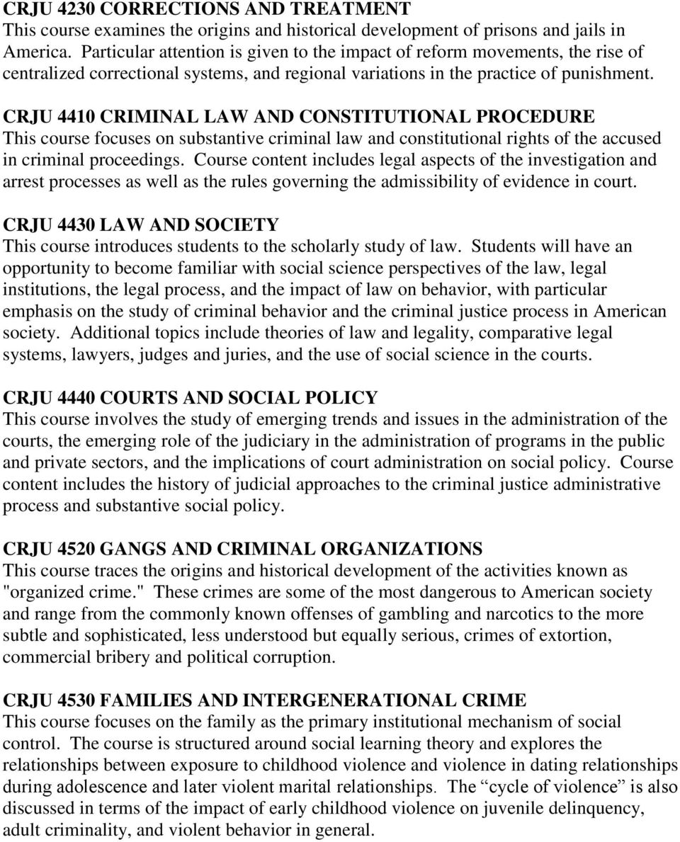 CRJU 4410 CRIMINAL LAW AND CONSTITUTIONAL PROCEDURE This course focuses on substantive criminal law and constitutional rights of the accused in criminal proceedings.