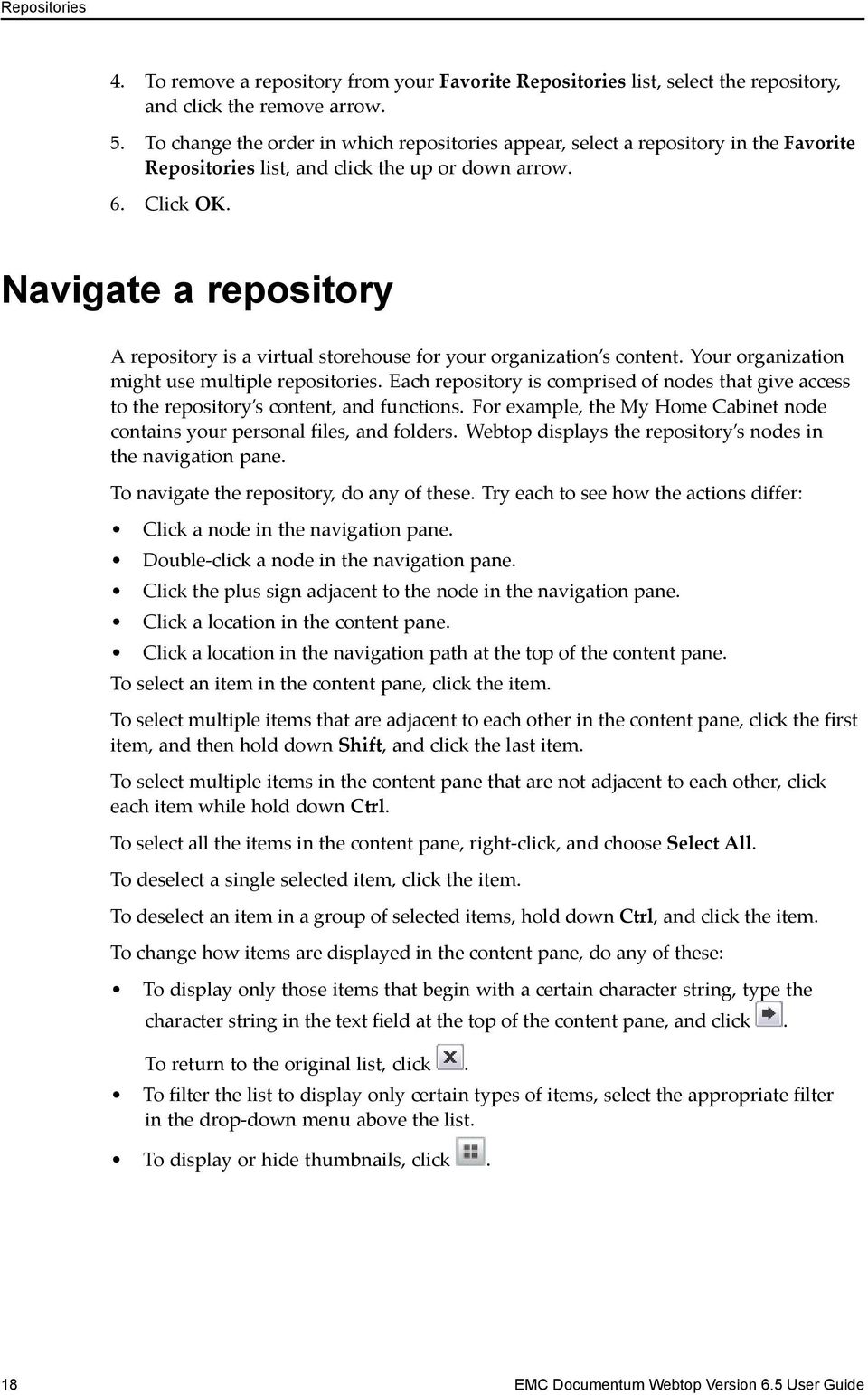 Navigate a repository A repository is a virtual storehouse for your organization s content. Your organization might use multiple repositories.