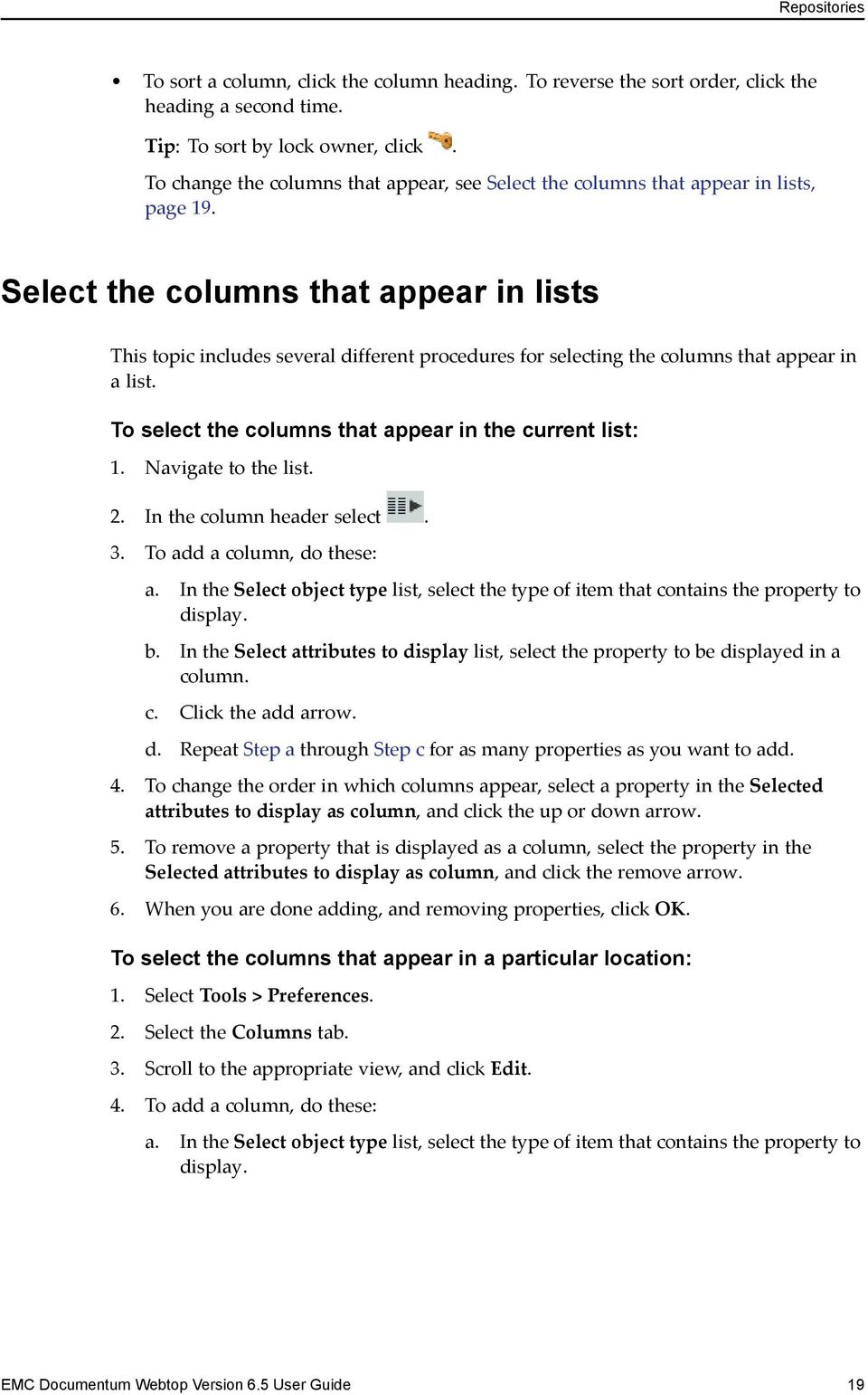 Select the columns that appear in lists This topic includes several different procedures for selecting the columns that appear in a list. To select the columns that appear in the current list: 1.