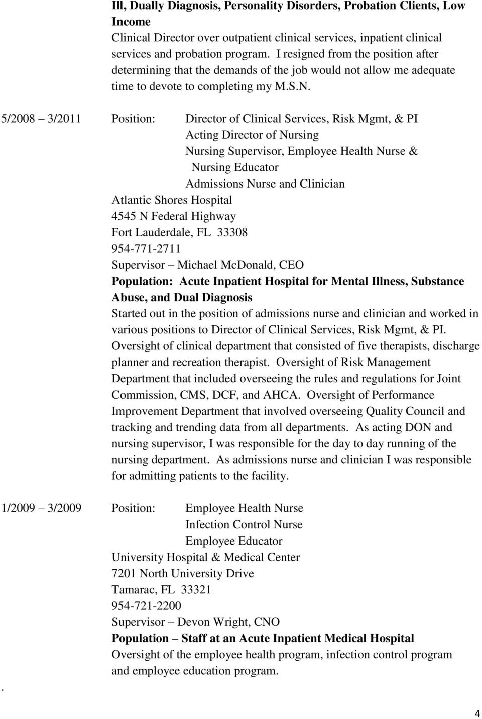 5/2008 3/2011 Position: Director of Clinical Services, Risk Mgmt, & PI Acting Director of Nursing Nursing Supervisor, Employee Health Nurse & Nursing Educator Admissions Nurse and Clinician Atlantic