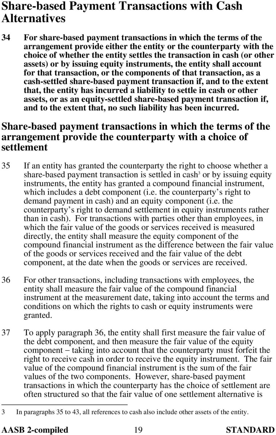 cash-settled share-based payment transaction if, and to the extent that, the entity has incurred a liability to settle in cash or other assets, or as an equity-settled share-based payment transaction