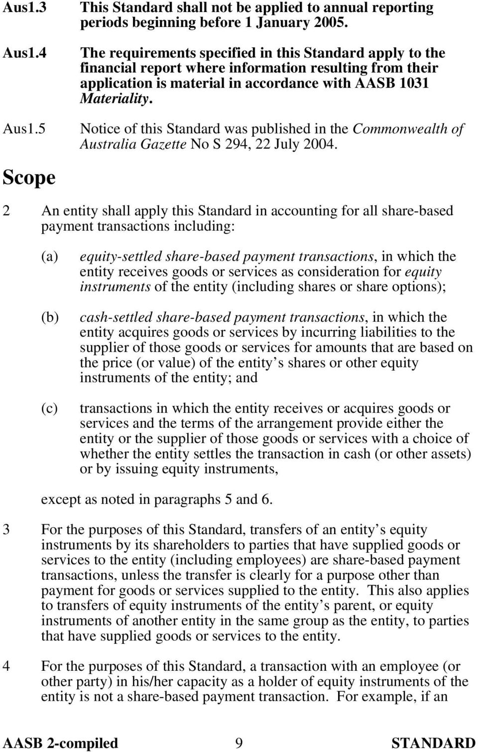 5 Scope Notice of this Standard was published in the Commonwealth of Australia Gazette No S 294, 22 July 2004.