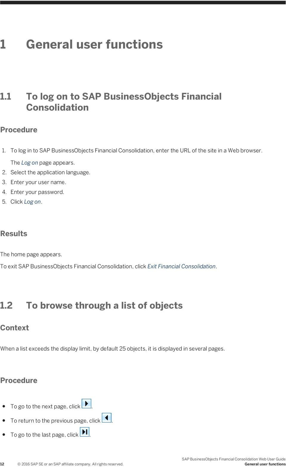 To exit SAP BusinessObjects Financial Consolidation, click Exit Financial Consolidation. 1.