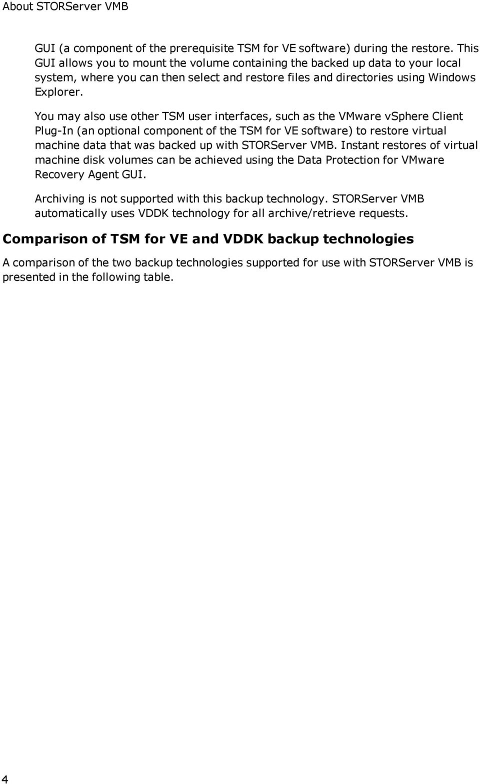 You may also use other TSM user interfaces, such as the VMware vsphere Client Plug-In (an optional component of the TSM for VE software) to restore virtual machine data that was backed up with