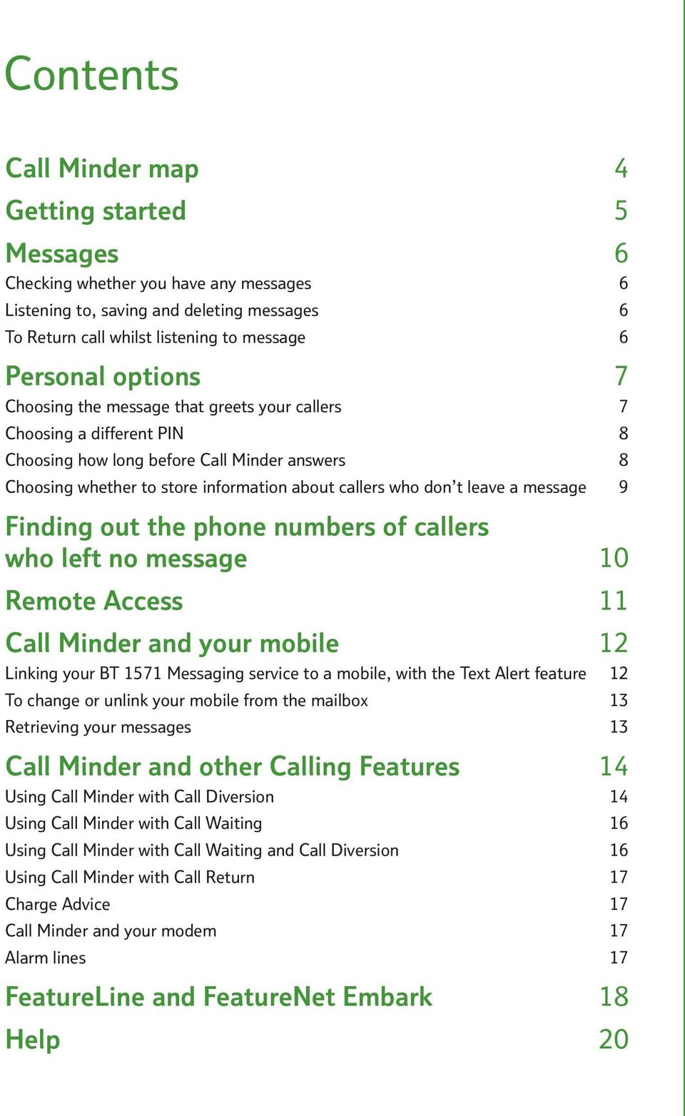a message 9 Finding out the phone numbers of callers who left no message 0 Remote Access Call Minder and your mobile Linking your BT 57 Messaging service to a mobile, with the Text Alert feature To