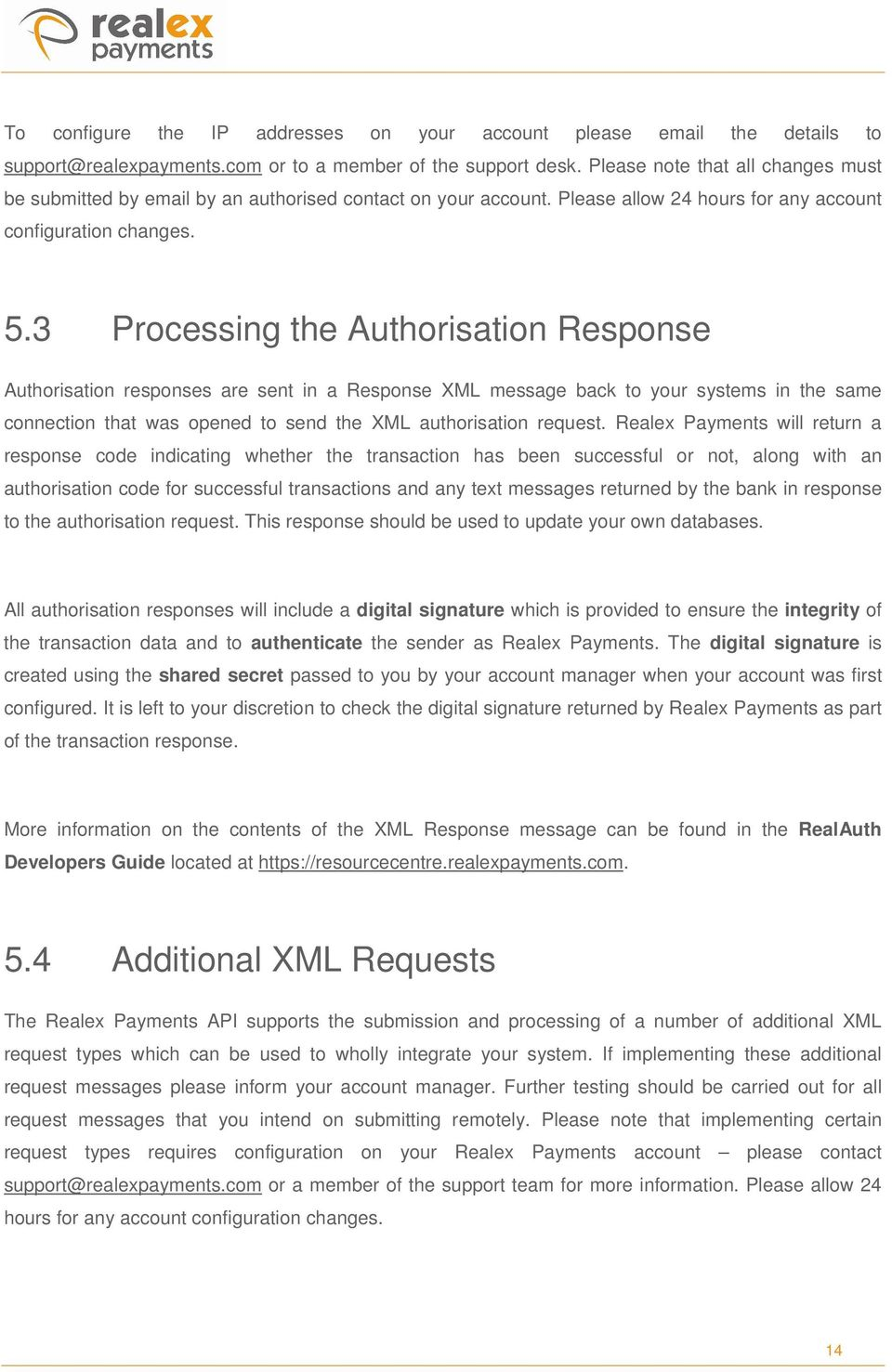 3 Processing the Authorisation Response Authorisation responses are sent in a Response XML message back to your systems in the same connection that was opened to send the XML authorisation request.
