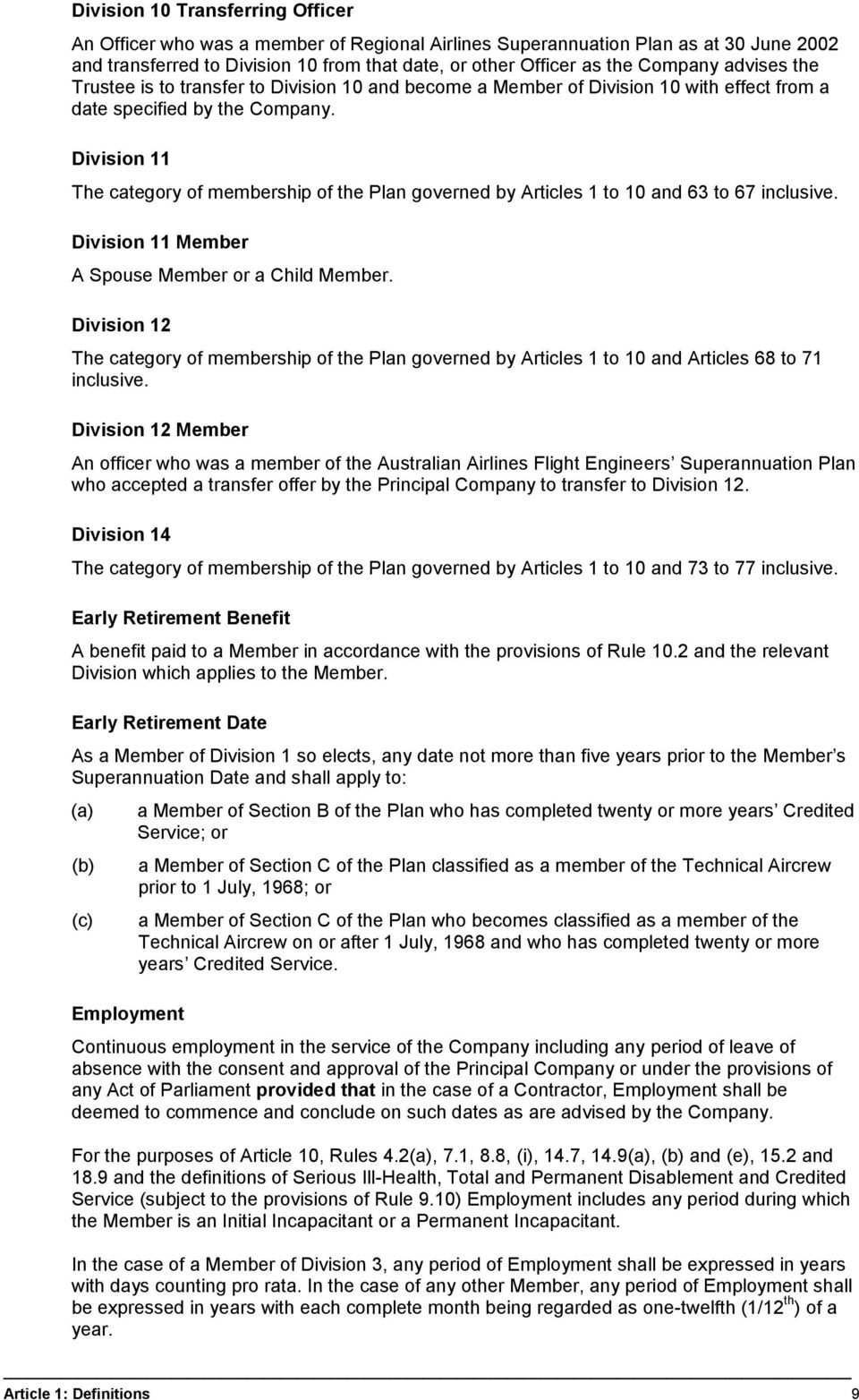 Division 11 The category of membership of the Plan governed by Articles 1 to 10 and 63 to 67 inclusive. Division 11 Member A Spouse Member or a Child Member.