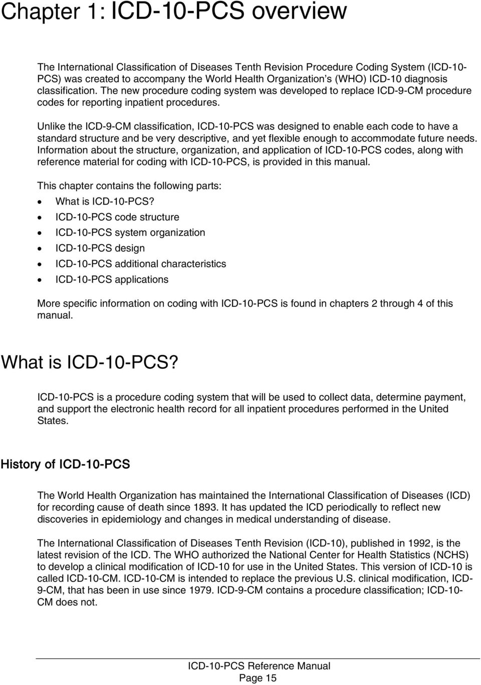 Unlike the ICD-9-CM classification, ICD-10-PCS was designed