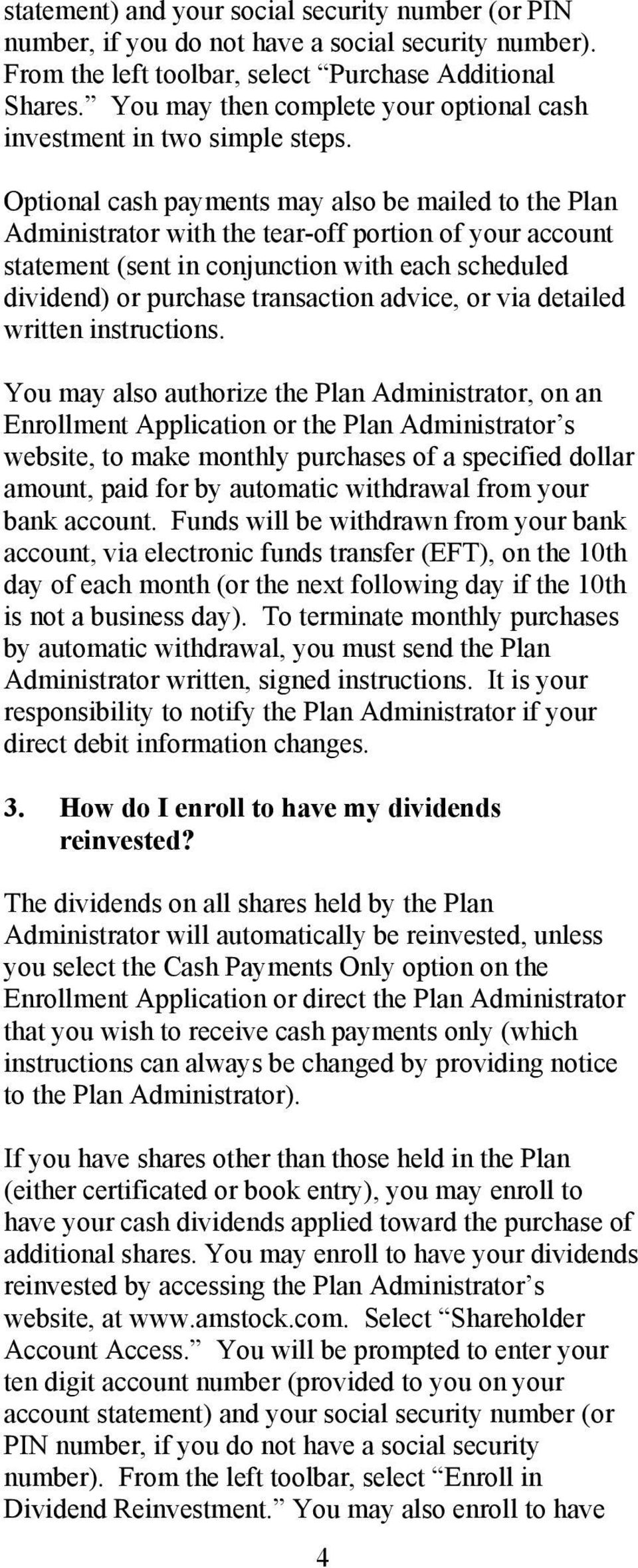 Optional cash payments may also be mailed to the Plan Administrator with the tear-off portion of your account statement (sent in conjunction with each scheduled dividend) or purchase transaction