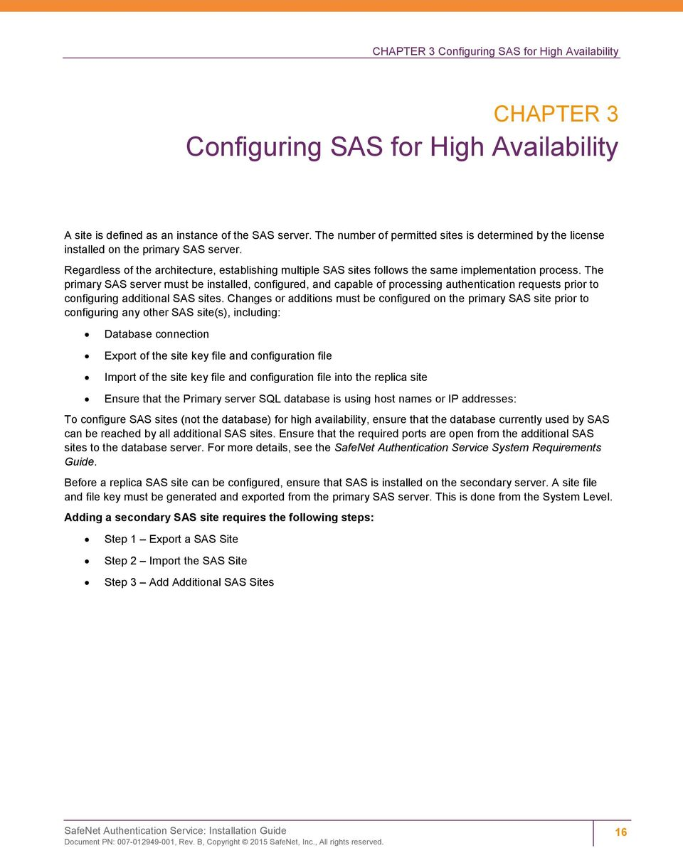 The primary SAS server must be installed, configured, and capable of processing authentication requests prior to configuring additional SAS sites.