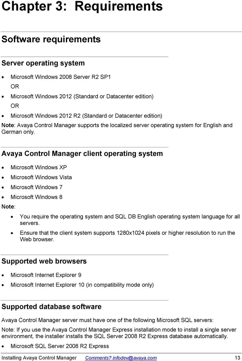 Avaya Control Manager client operating system Microsoft Windows XP Microsoft Windows Vista Microsoft Windows 7 Microsoft Windows 8 Note: You require the operating system and SQL DB English operating