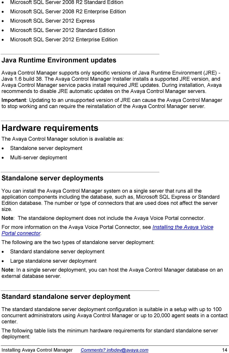 The Avaya Control Manager Installer installs a supported JRE version, and Avaya Control Manager service packs install required JRE updates.