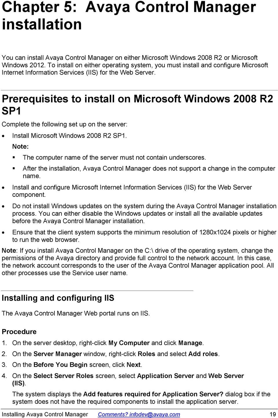 Prerequisites to install on Microsoft Windows 2008 R2 SP1 Complete the following set up on the server: Install Microsoft Windows 2008 R2 SP1.