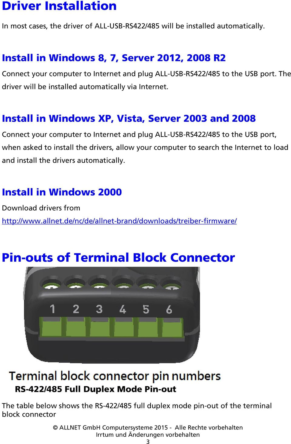 Install in Windows XP, Vista, Server 2003 and 2008 Connect your computer to Internet and plug ALL-USB-RS422/485 to the USB port, when asked to install the drivers, allow your computer to search the