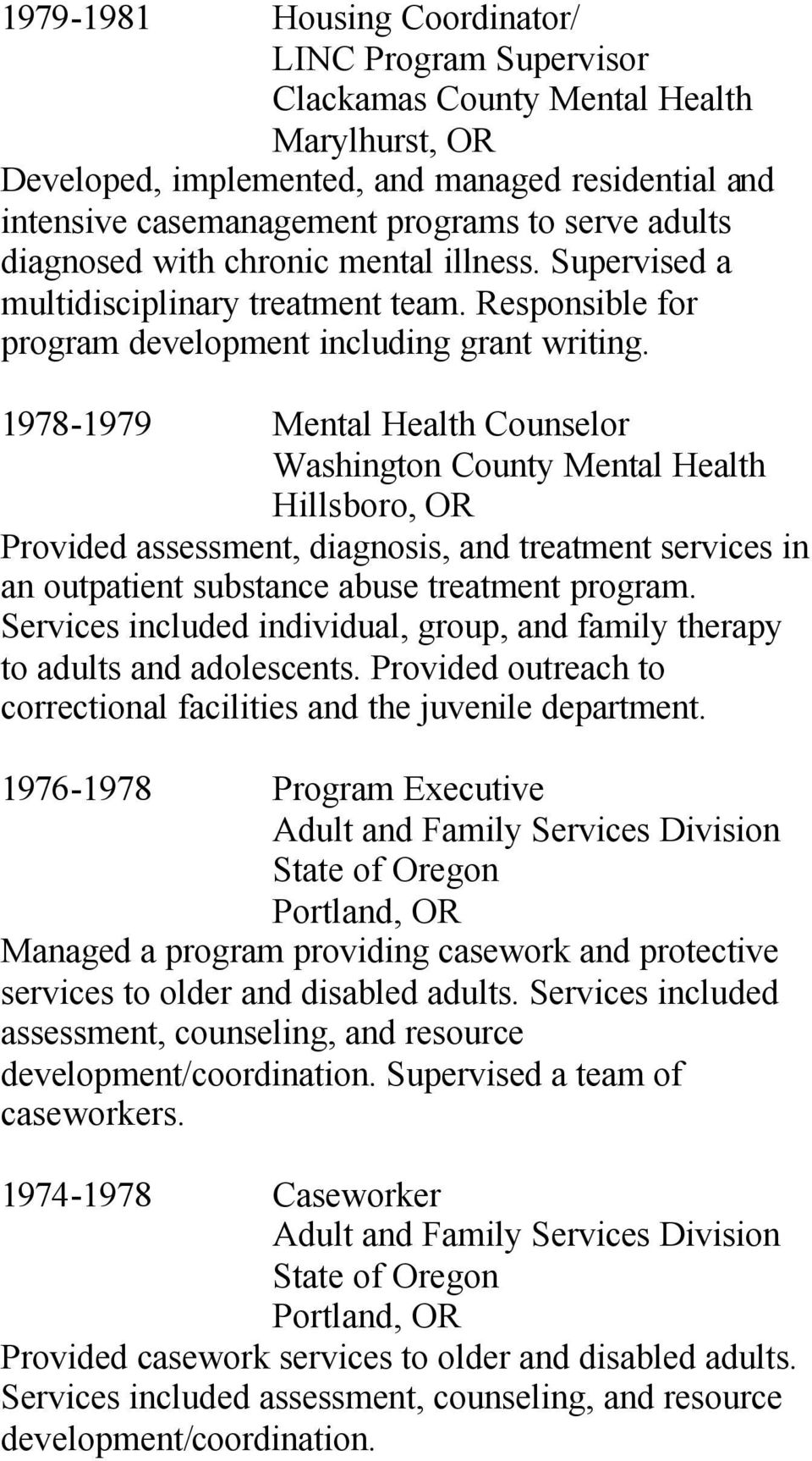1978-1979 Mental Health Counselor Washington County Mental Health Hillsboro, OR Provided assessment, diagnosis, and treatment services in an outpatient substance abuse treatment program.