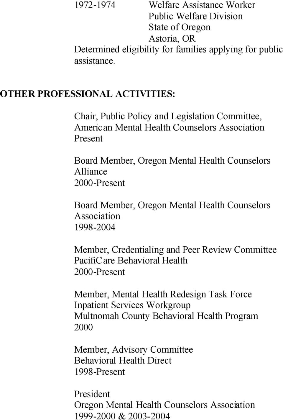 2000-Present Board Member, Oregon Mental Health Counselors Association 1998-2004 Member, Credentialing and Peer Review Committee PacifiCare Behavioral Health 2000-Present Member, Mental Health