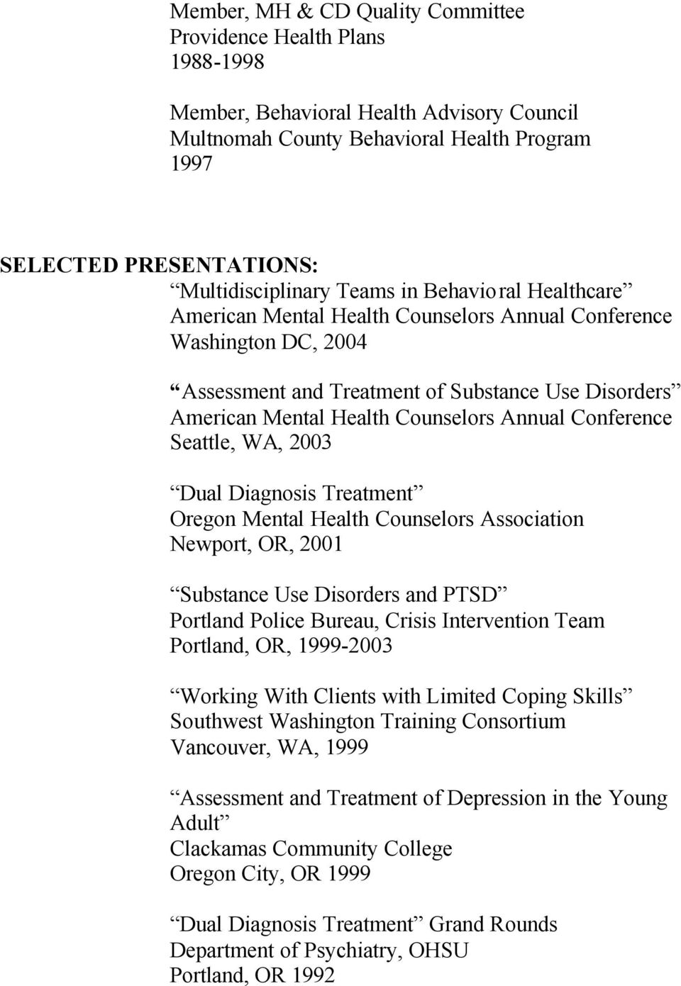 Counselors Annual Conference Seattle, WA, 2003 Dual Diagnosis Treatment Oregon Mental Health Counselors Association Newport, OR, 2001 Substance Use Disorders and PTSD Portland Police Bureau, Crisis