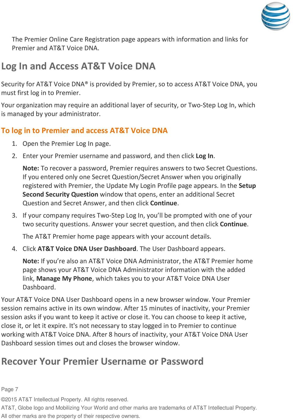 Your organization may require an additional layer of security, or Two-Step Log In, which is managed by your administrator. To log in to Premier and access AT&T Voice DNA 1.