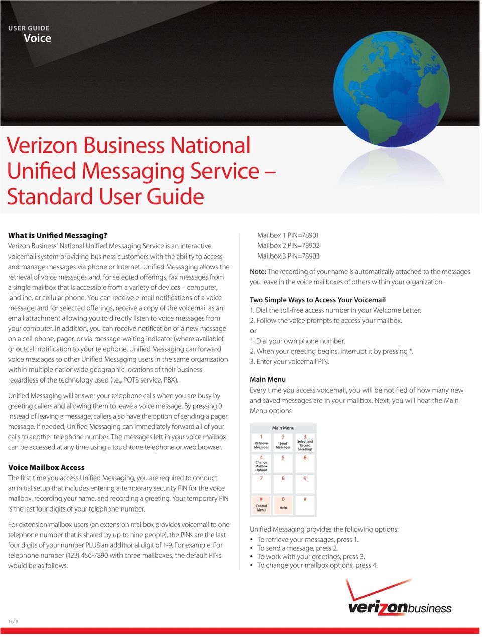 Unified Messaging allows the retrieval of voice messages and, for selected offerings, fax messages from a single mailbox that is accessible from a variety of devices computer, landline, or cellular