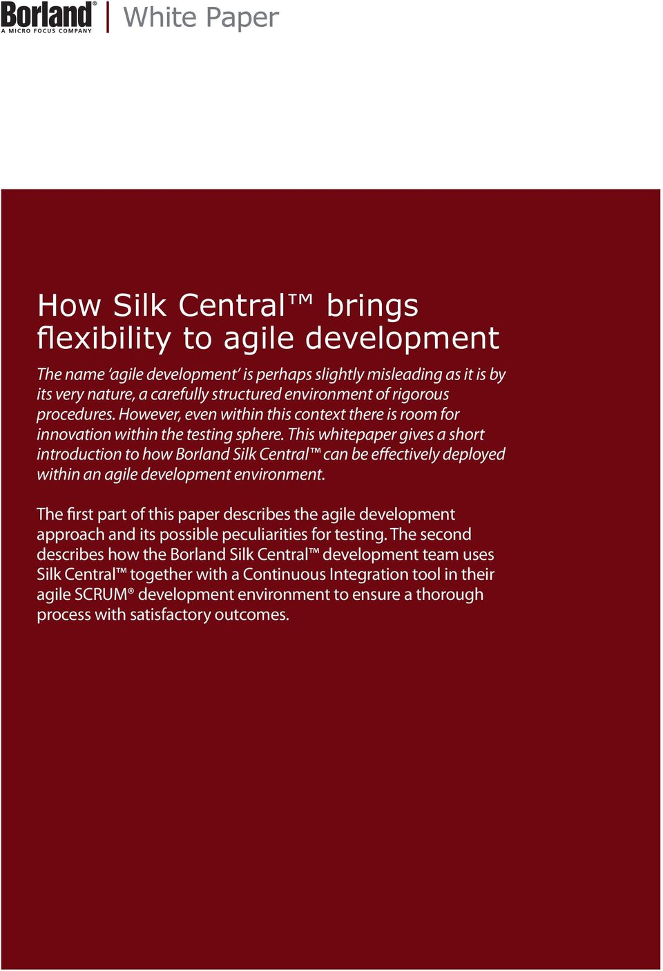 This whitepaper gives a short introduction to how Borland Silk Central can be effectively deployed within an agile development environment.