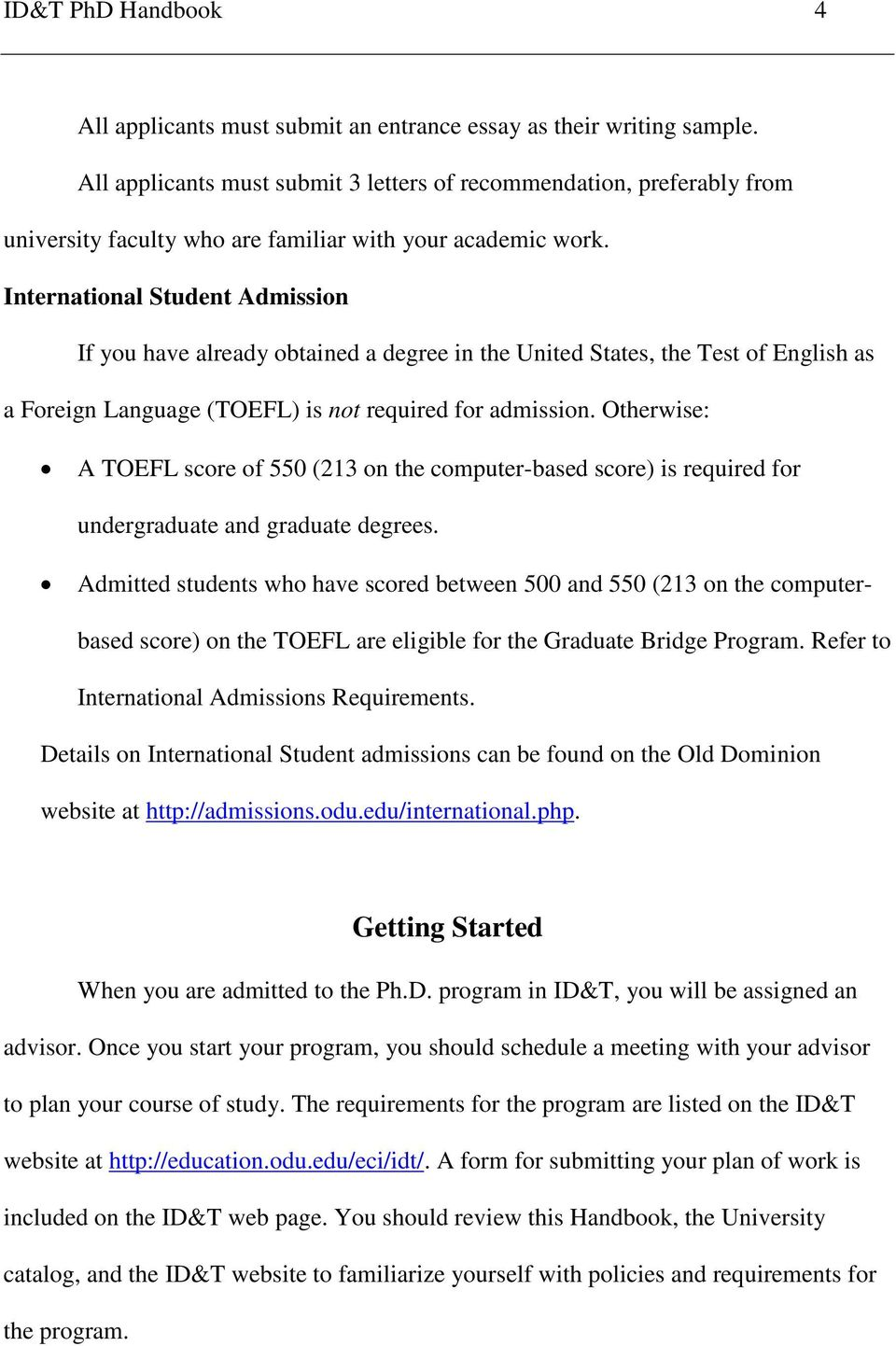 International Student Admission If you have already obtained a degree in the United States, the Test of English as a Foreign Language (TOEFL) is not required for admission.
