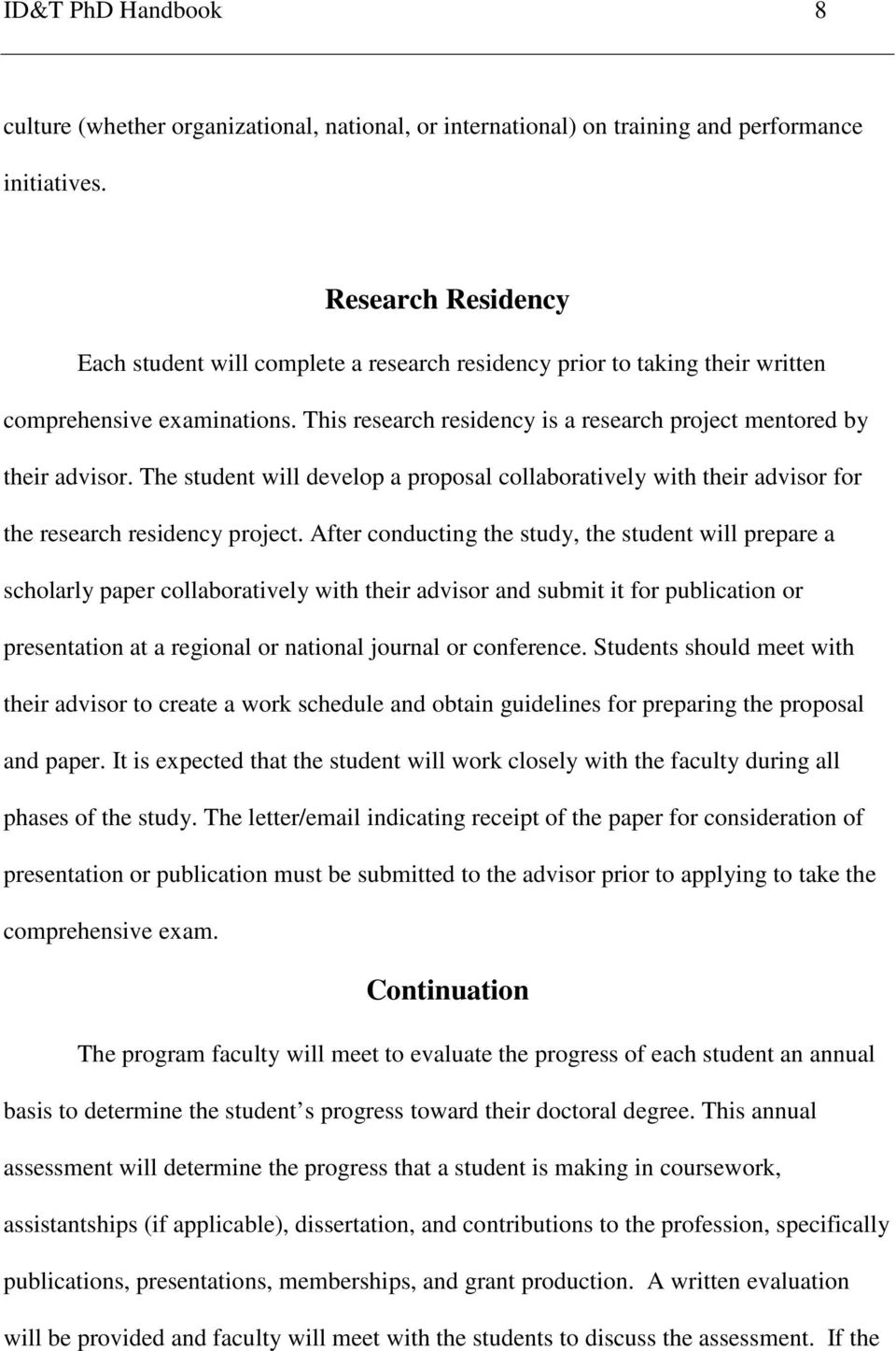 The student will develop a proposal collaboratively with their advisor for the research residency project.