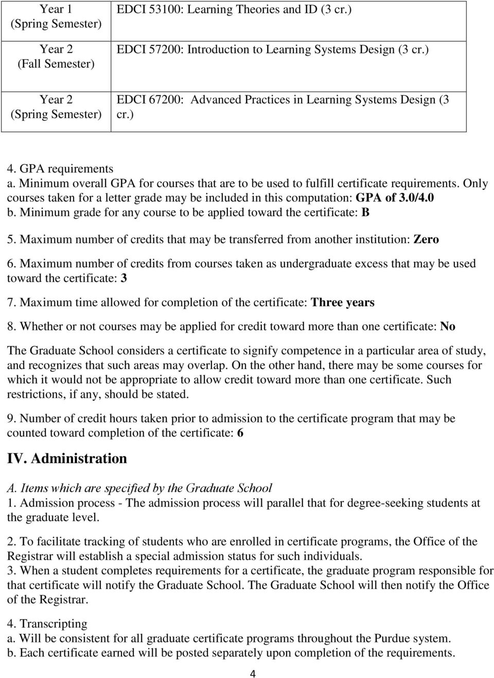 Minimum overall GPA for courses that are to be used to fulfill certificate requirements. Only courses taken for a letter grade may be included in this computation: GPA of 3.0/4.0 b.