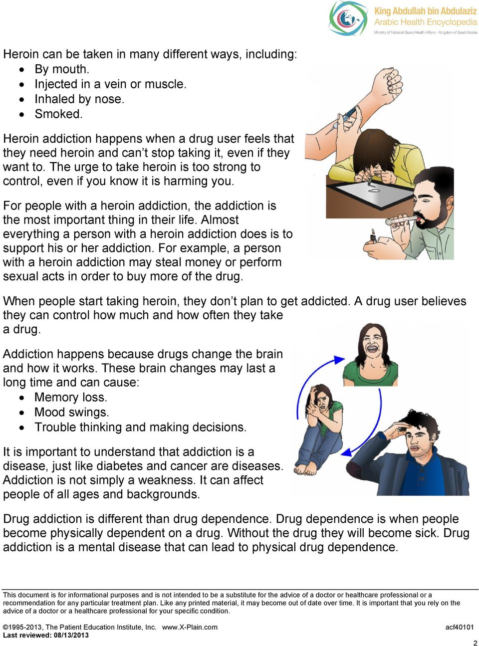 The urge to take heroin is too strong to control, even if you know it is harming you. For people with a heroin addiction, the addiction is the most important thing in their life.