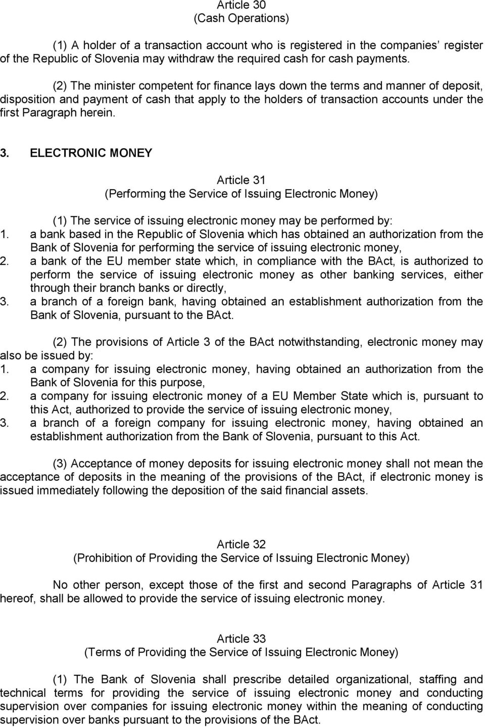ELECTRONIC MONEY Article 31 (Performing the Service of Issuing Electronic Money) (1) The service of issuing electronic money may be performed by: 1.