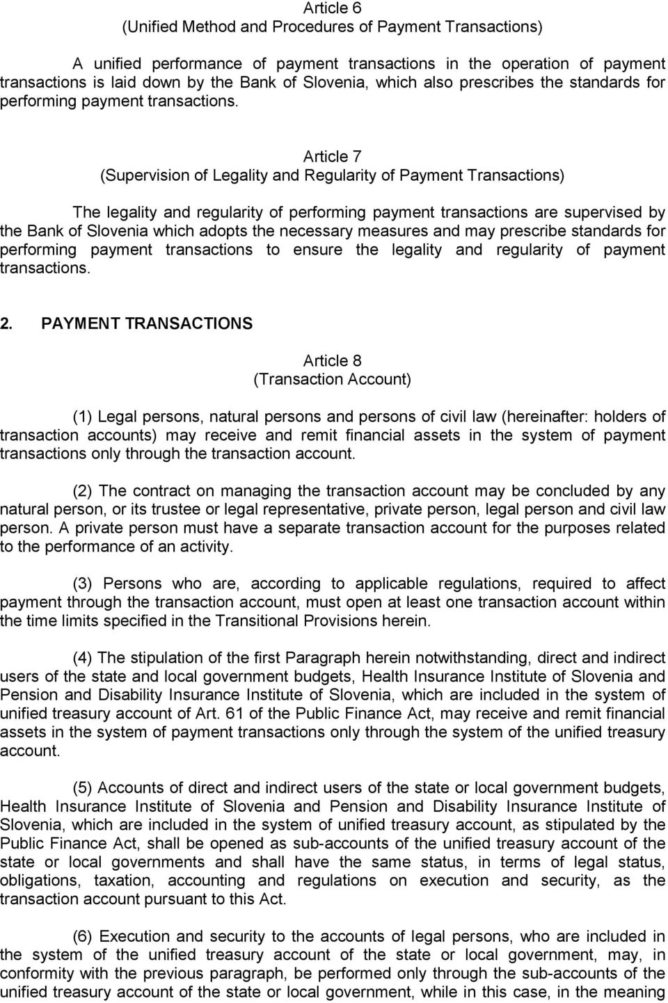 Article 7 (Supervision of Legality and Regularity of Payment Transactions) The legality and regularity of performing payment transactions are supervised by the Bank of Slovenia which adopts the