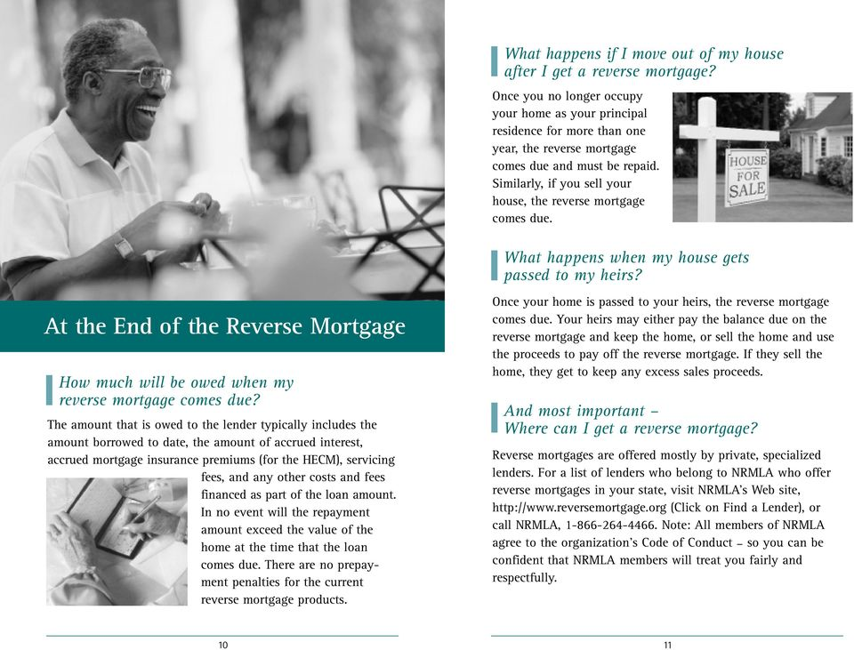 Similarly, if you sell your house, the reverse mortgage comes due. What happens when my house gets passed to my heirs?
