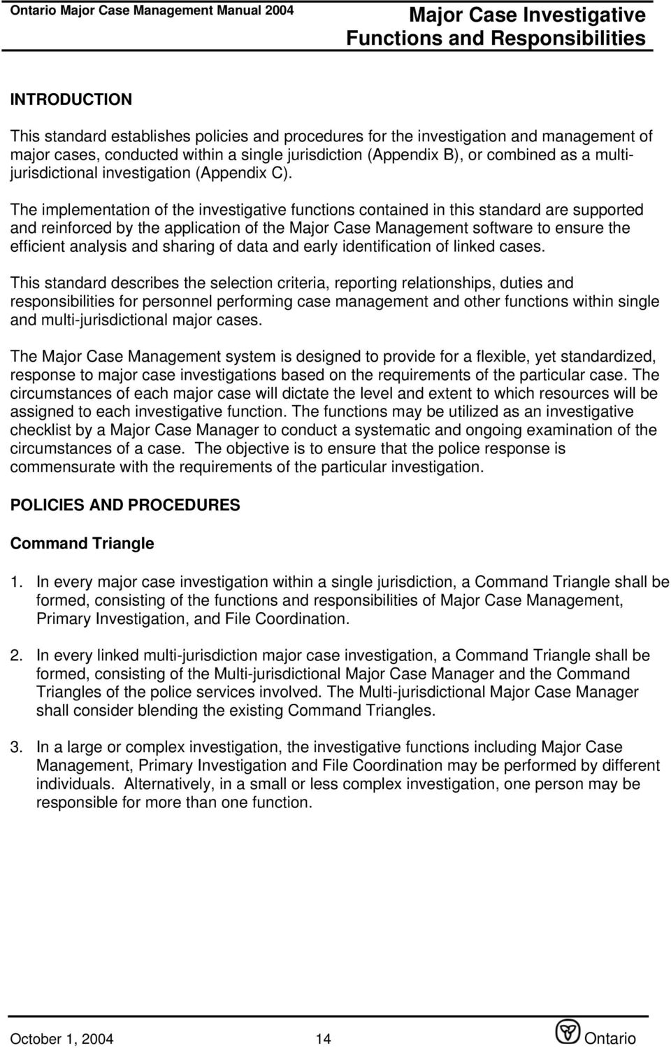The implementation of the investigative functions contained in this  standard are supported and reinforced by the